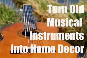 Old Musical Instruments into DIY Décor