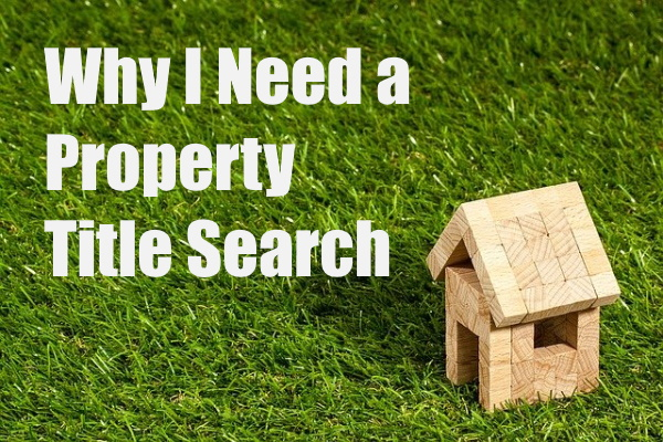 Why Do I Need to Do a Title Search on Property