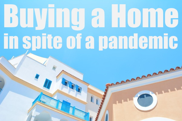 Buy A Home In Spite Of The Pandemic